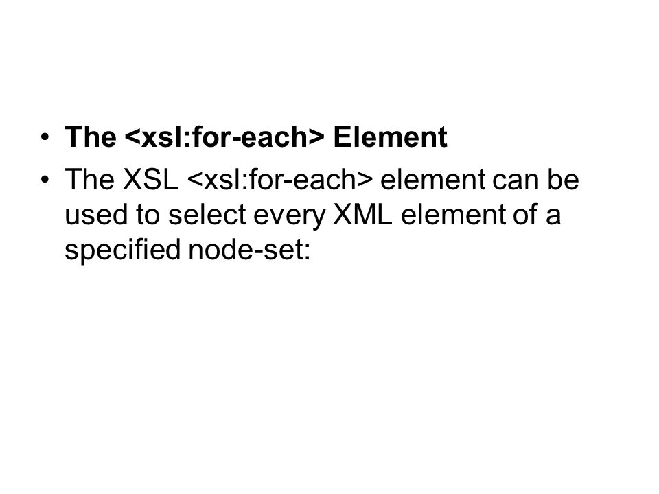 The Element The XSL element can be used to select every XML element of a specified node-set: