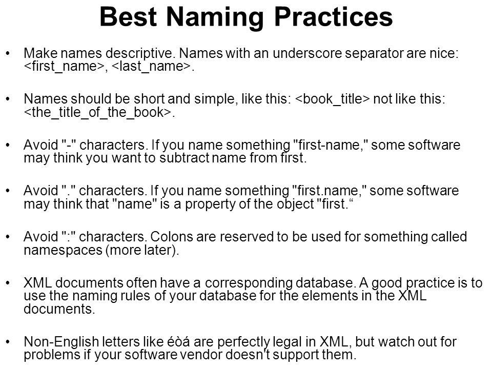 Best Naming Practices Make names descriptive. Names with an underscore separator are nice:,.