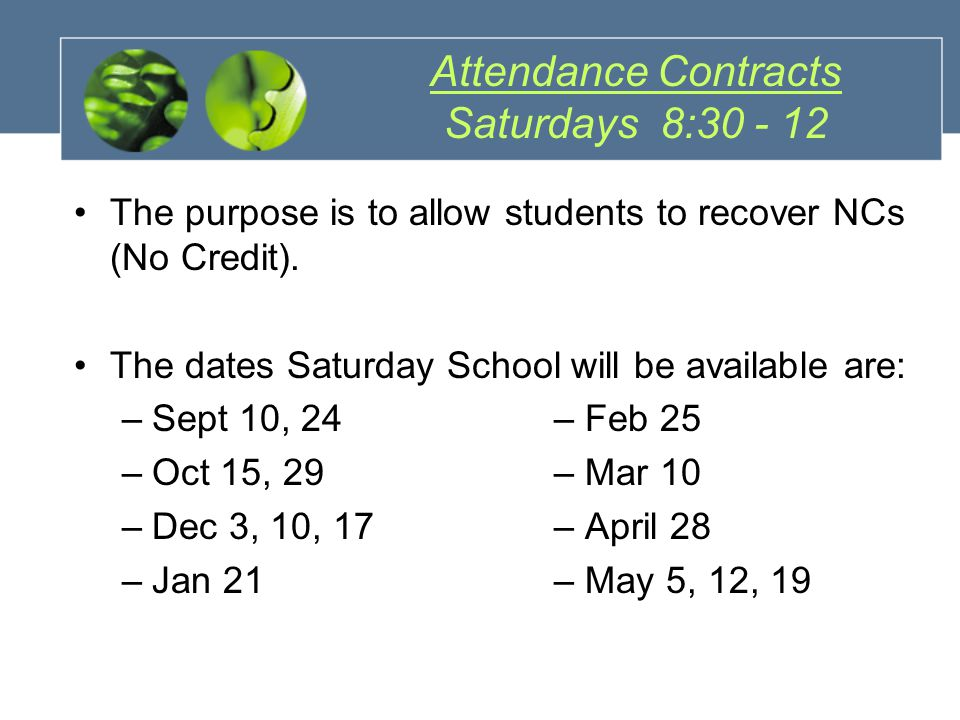 Attendance Contracts Saturdays 8:30 - 12 The purpose is to allow students to recover NCs (No Credit).