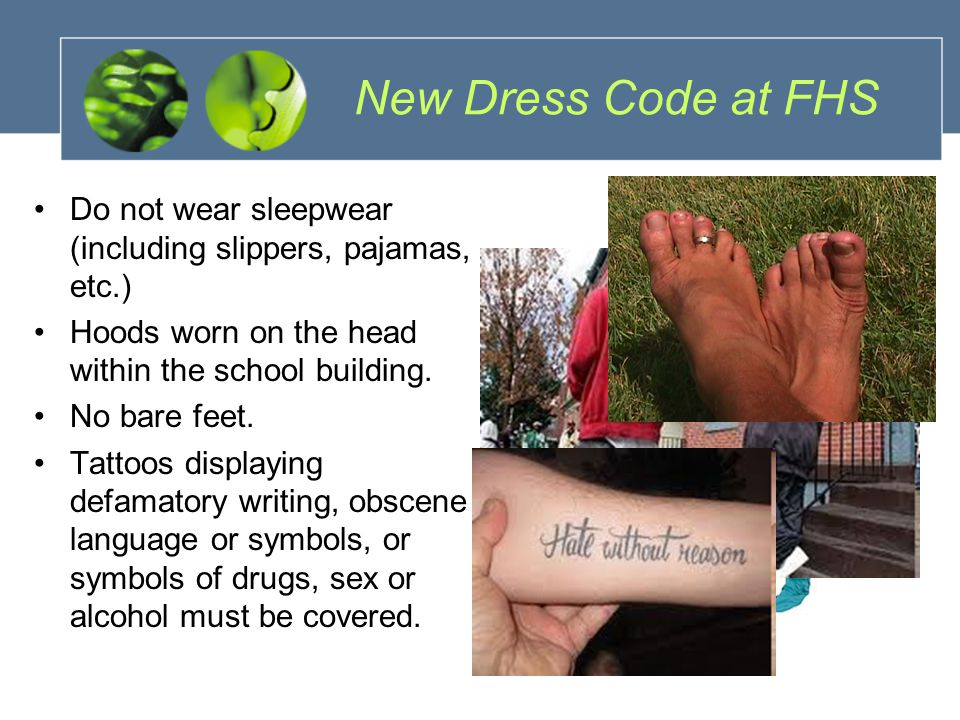 New Dress Code at FHS Do not wear sleepwear (including slippers, pajamas, etc.) Hoods worn on the head within the school building.