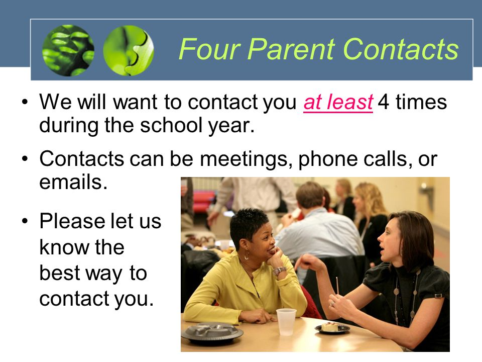 Four Parent Contacts We will want to contact you at least 4 times during the school year.