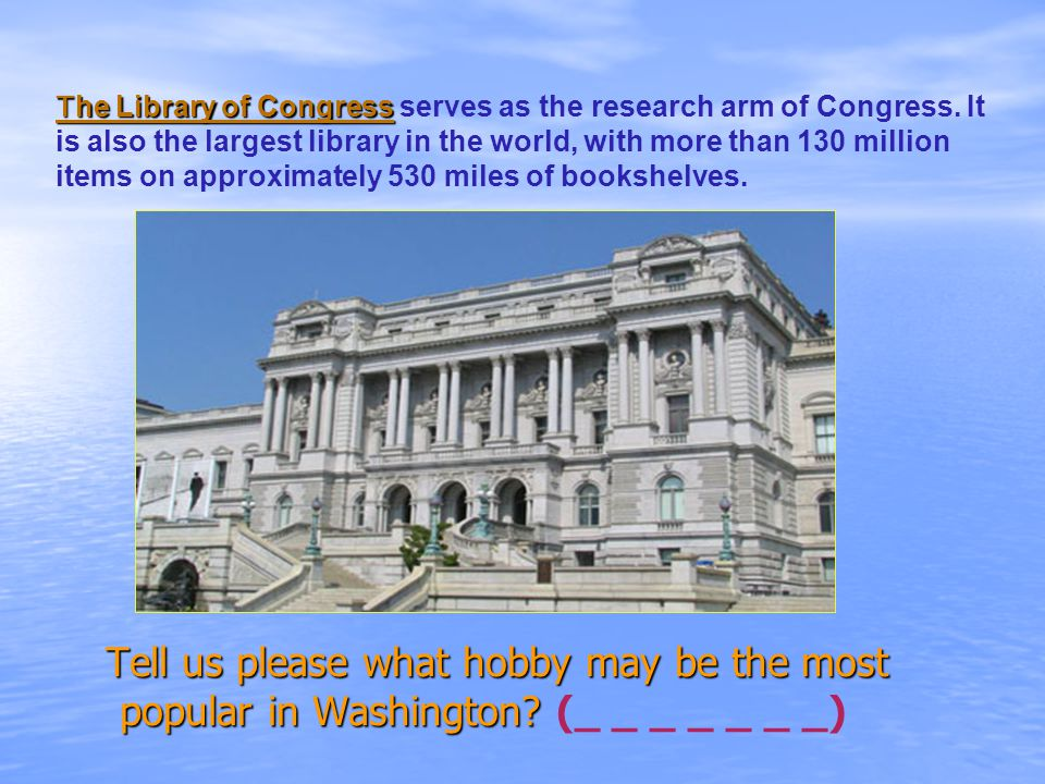 T he Library of Congress T he Library of Congress serves as the research arm of Congress.