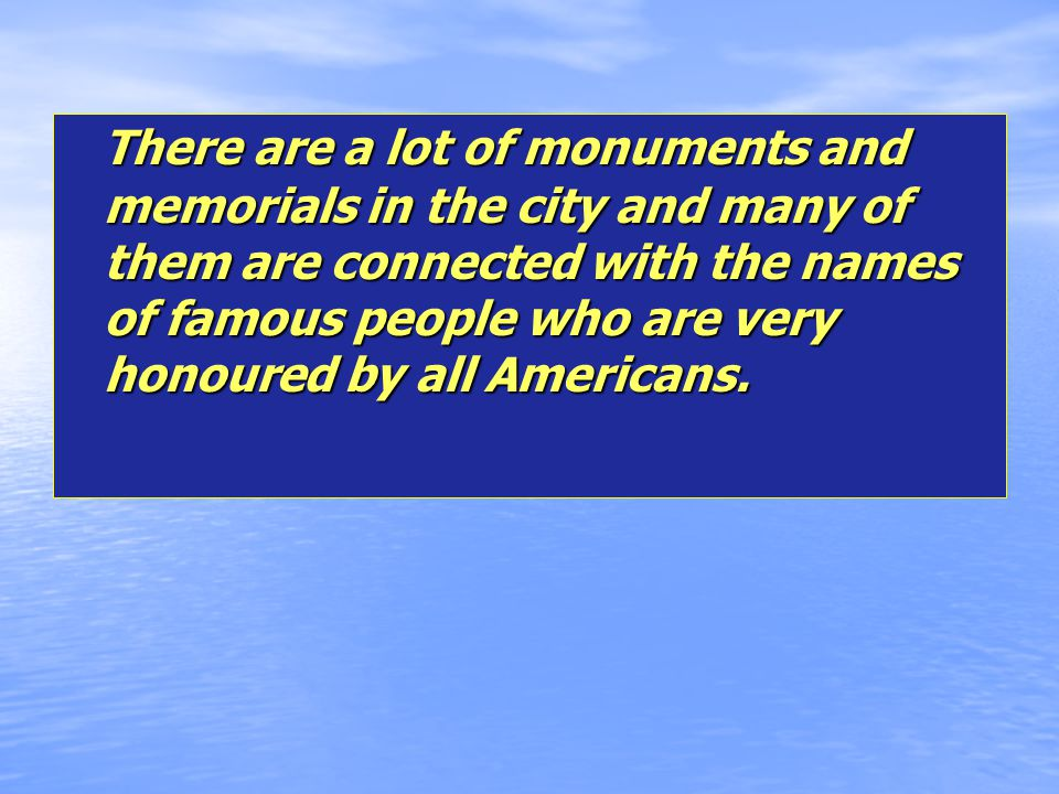 There are a lot of monuments and memorials in the city and many of them are connected with the names of famous people who are very honoured by all Americans.