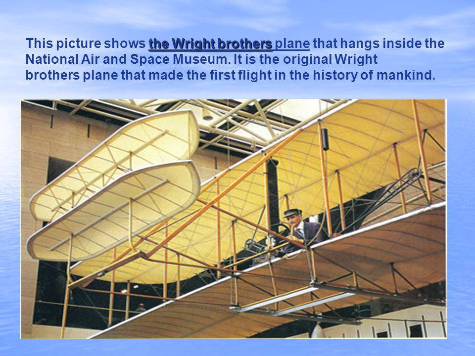 the Wright brothers This picture shows the Wright brothers plane that hangs inside the National Air and Space Museum.