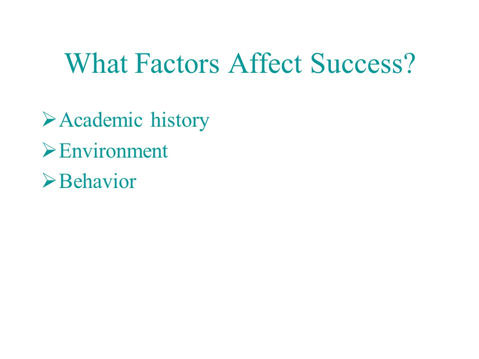 What Factors Affect Success  Academic history  Environment  Behavior