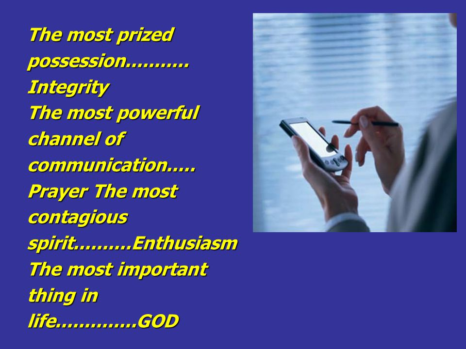 The most prized possession........... Integrity The most powerful channel of communication.....