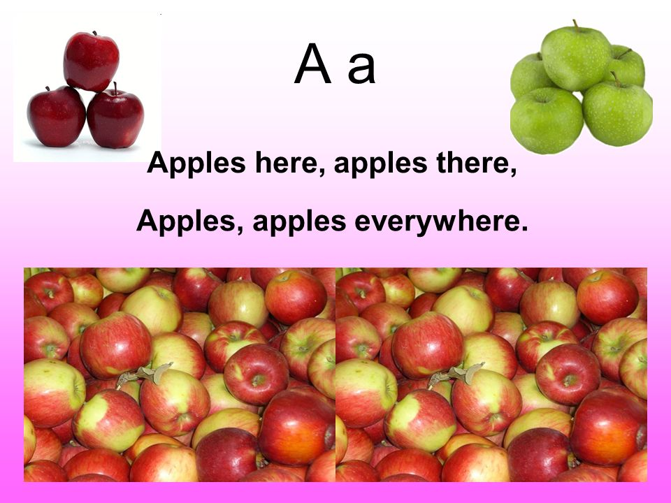 A a Apples, apples everywhere. Apples here, apples there,