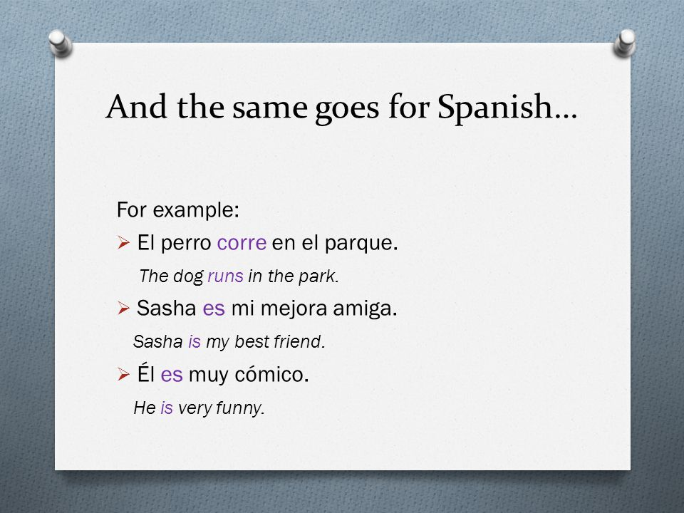In both English and Spanish, subjects can be replaced by pronouns  José walks home.