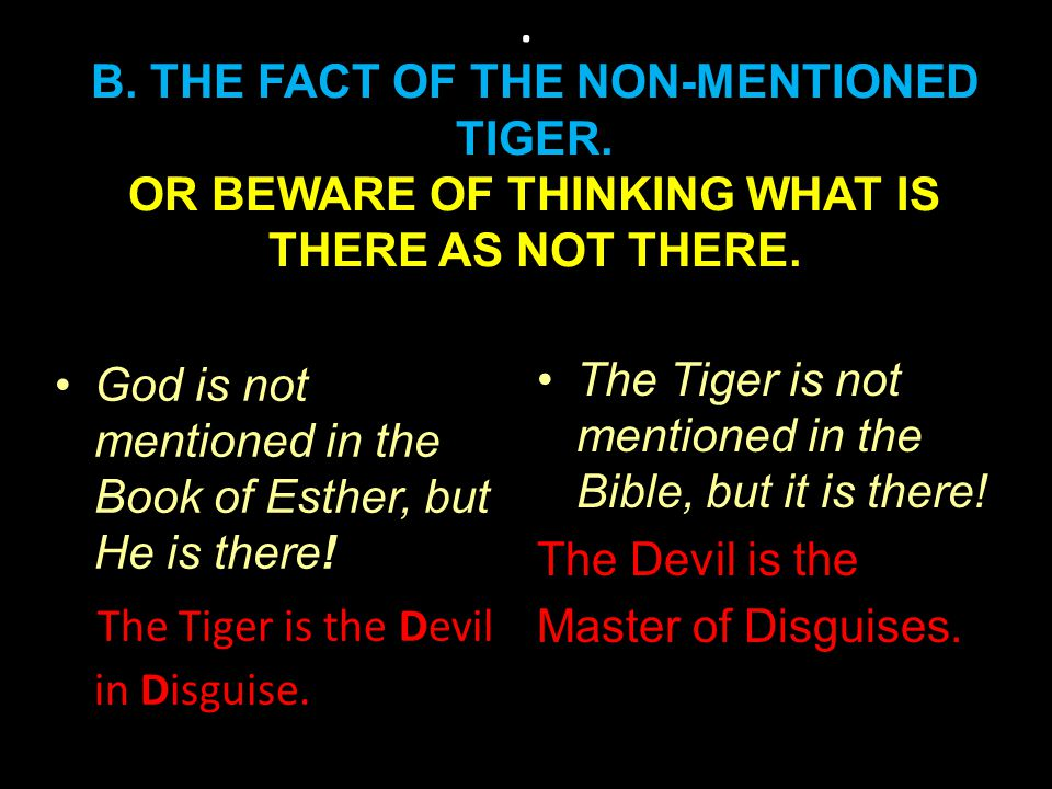 B.THE FACT OF THE NON- MENTIONED TIGER. O R B EWARE OF T HINKING WHAT IS THERE AS NOT THERE.