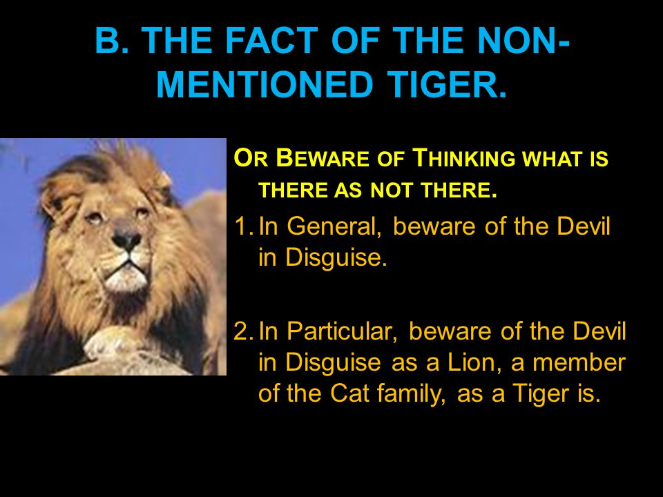 B.THE FACT OF THE NON-MENTIONED TIGER Or BEWARE OF THINKING WHAT IS THERE AS NOT THERE.
