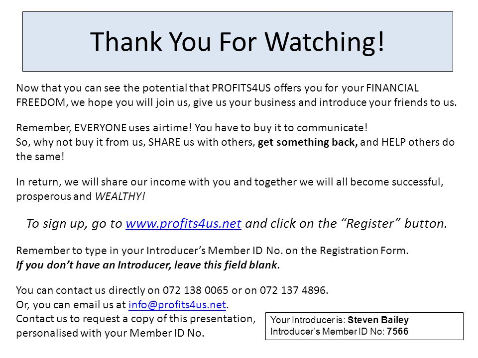 Thank You For Watching! Now that you can see the potential that PROFITS4US offers you for your FINANCIAL FREEDOM, we hope you will join us, give us yo