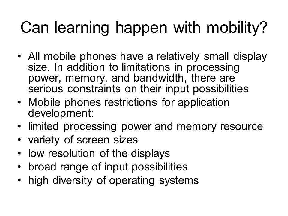 Can learning happen with mobility. All mobile phones have a relatively small display size.