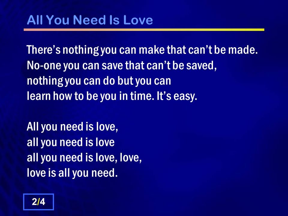 All You Need Is Love There's nothing you can make that can't be made.
