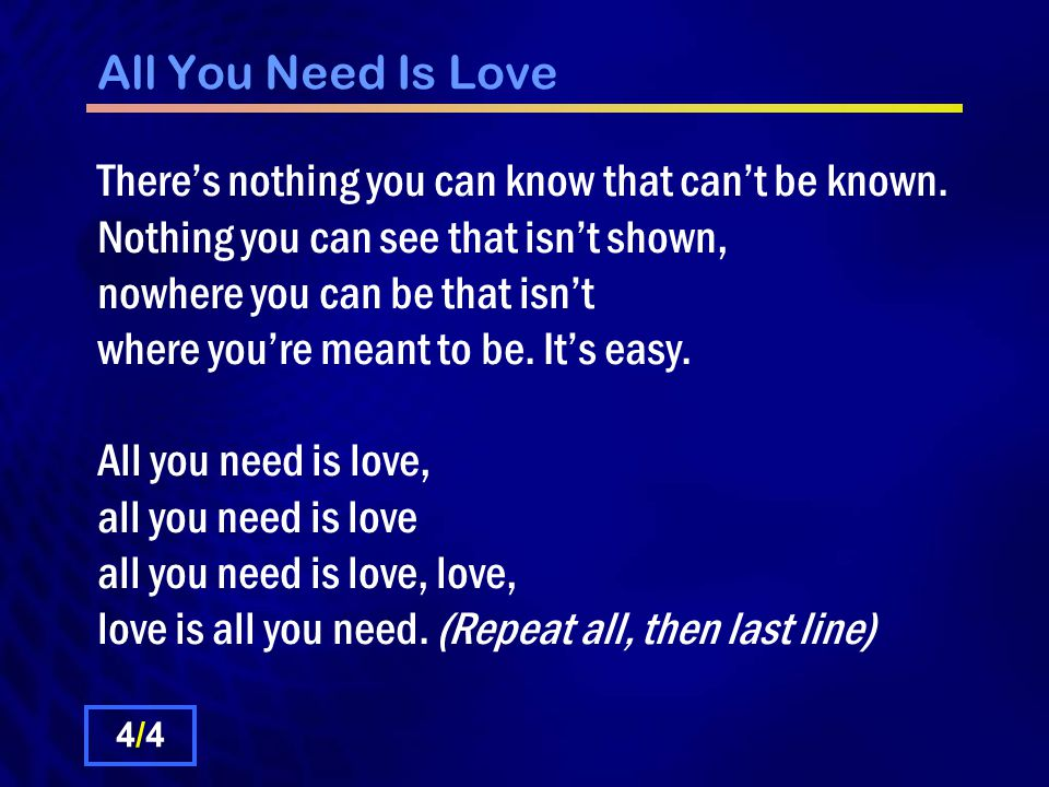 All You Need Is Love There's nothing you can know that can't be known.