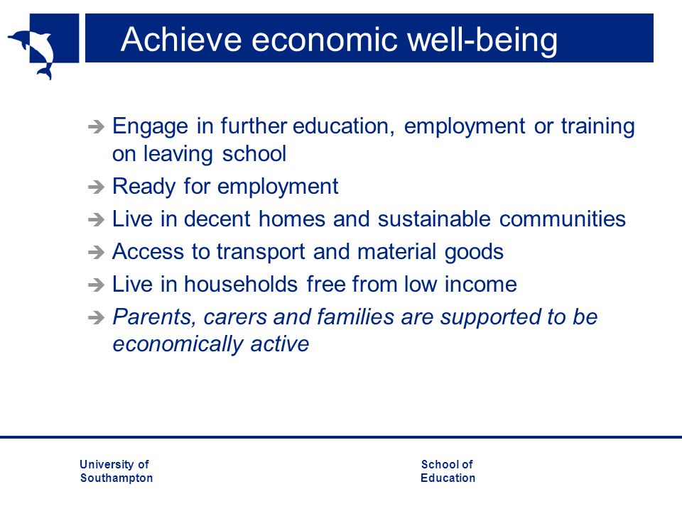 University ofSchool of Southampton Education Achieve economic well-being  Engage in further education, employment or training on leaving school  Rea