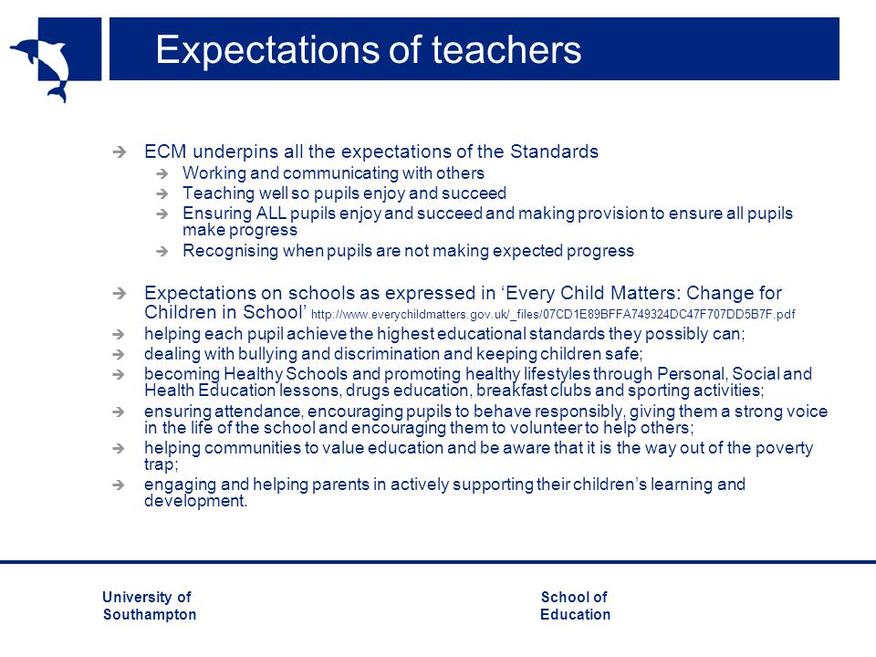 University ofSchool of Southampton Education Expectations of teachers  ECM underpins all the expectations of the Standards  Working and communicatin