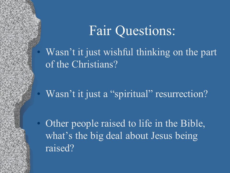 Fair Questions: Wasn't it just wishful thinking on the part of the Christians.