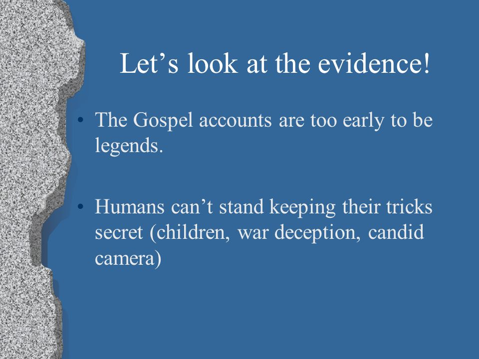 Let's look at the evidence. The Gospel accounts are too early to be legends.