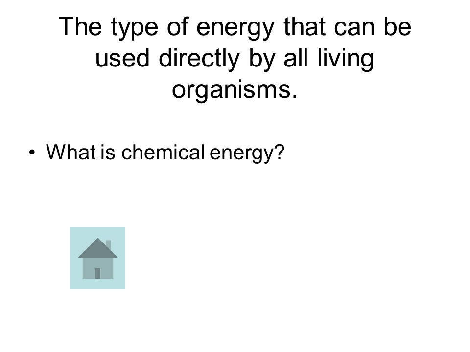 The type of energy that can be used directly by all living organisms. What is chemical energy?