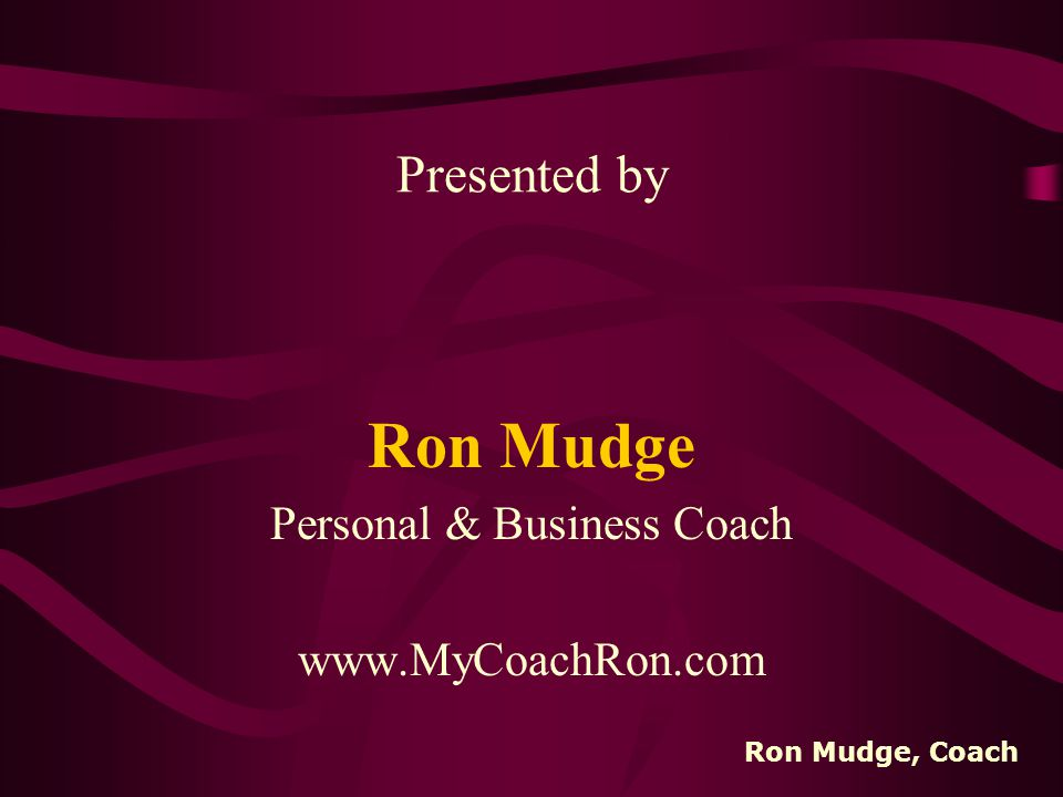 Coaching and You An Overview Version 1.0 11/00 Ron Mudge, Coach