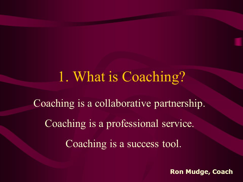 Key Questions 1. What is Coaching. 2. Why work with a Coach.