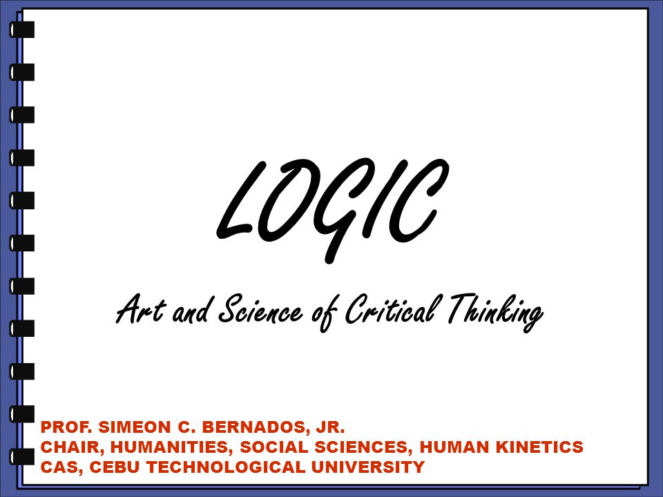 LOGIC Art and Science of Critical Thinking PROF. SIMEON C.