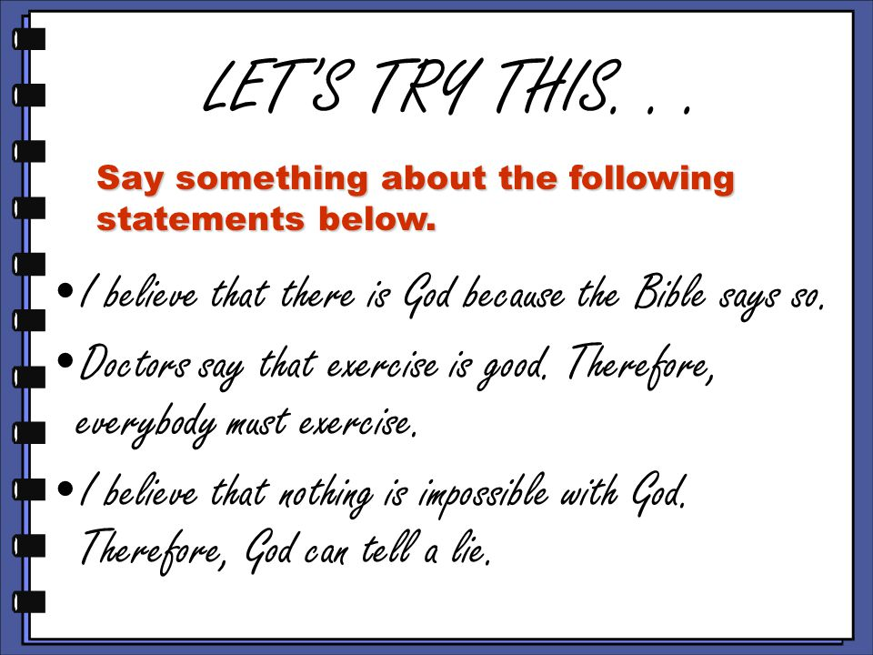 LET'S TRY THIS... I believe that there is God because the Bible says so.