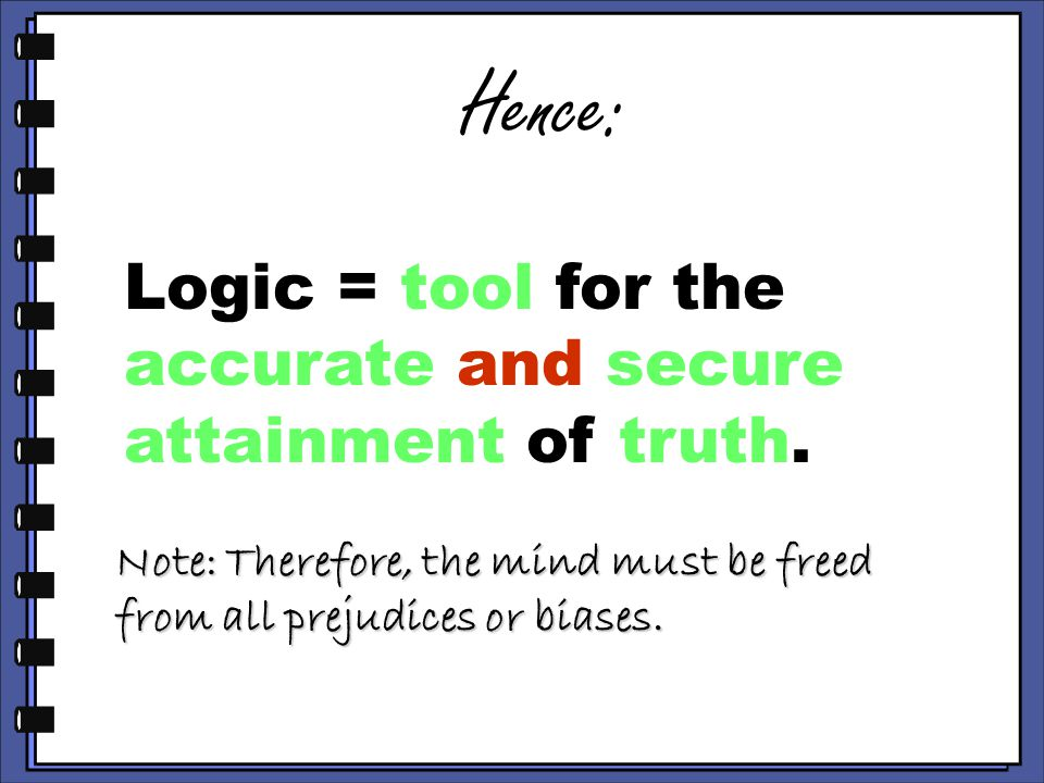 Hence: Logic = tool for the accurate and secure attainment of truth.