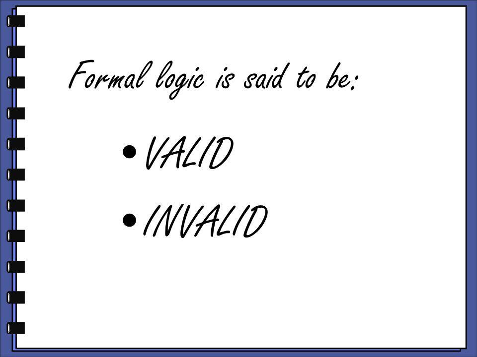 Formal logic is said to be: VALID INVALID