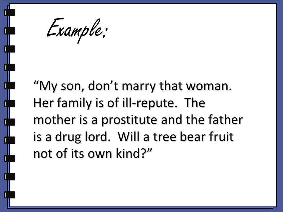 Example: My son, don't marry that woman. Her family is of ill-repute.