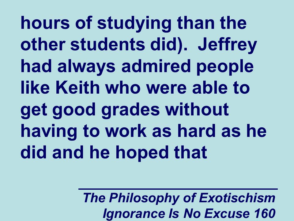 The Philosophy of Exotischism Ignorance Is No Excuse 160 hours of studying than the other students did).