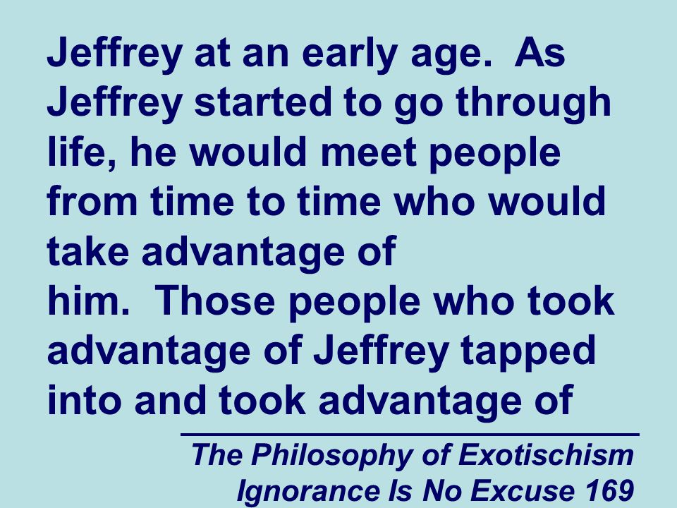 The Philosophy of Exotischism Ignorance Is No Excuse 169 Jeffrey at an early age.
