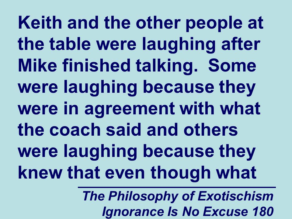 The Philosophy of Exotischism Ignorance Is No Excuse 180 Keith and the other people at the table were laughing after Mike finished talking.