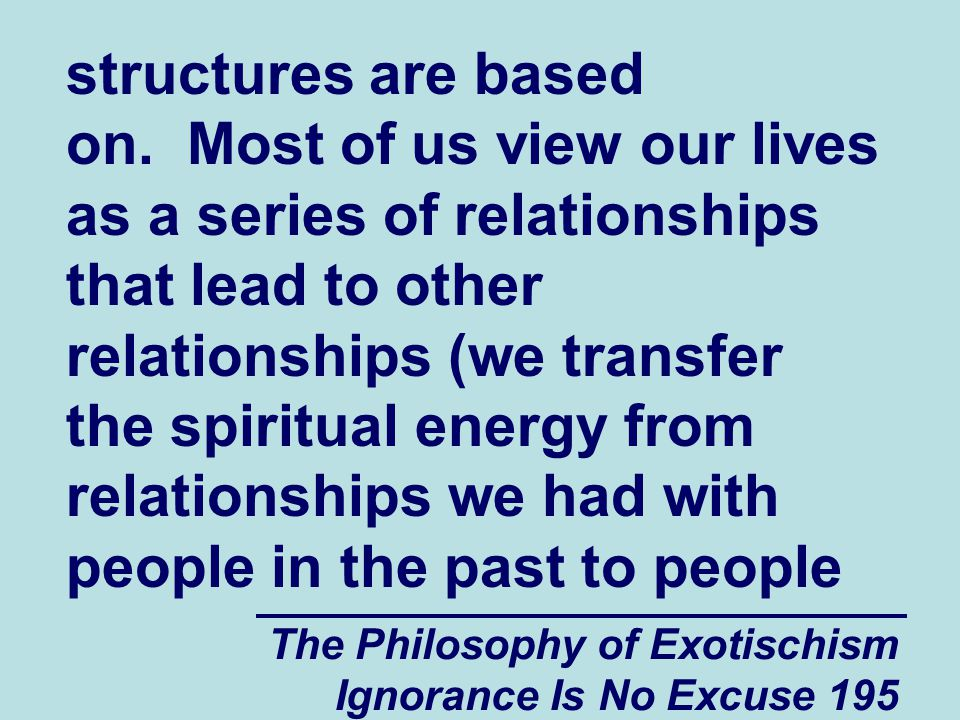 The Philosophy of Exotischism Ignorance Is No Excuse 195 structures are based on.
