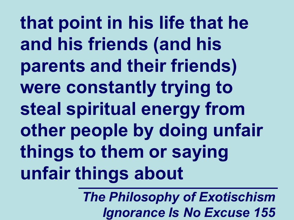The Philosophy of Exotischism Ignorance Is No Excuse 156 them and then denying that they had done anything wrong.