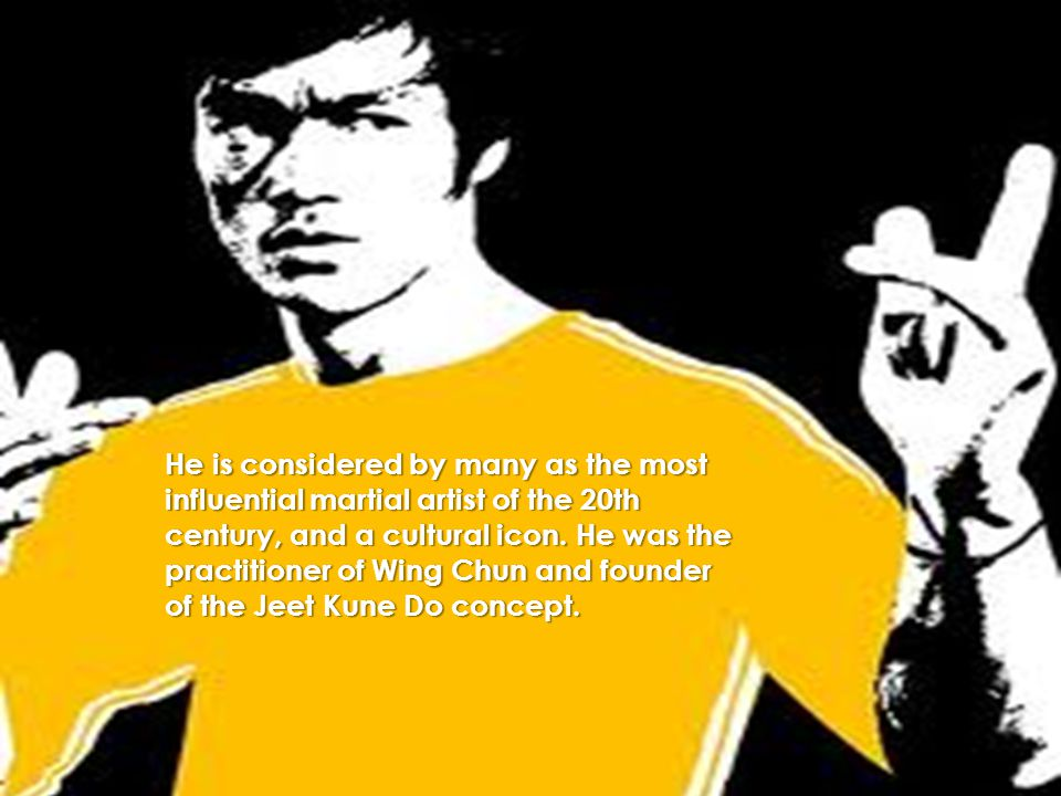 He is considered by many as the most influential martial artist of the 20th century, and a cultural icon.