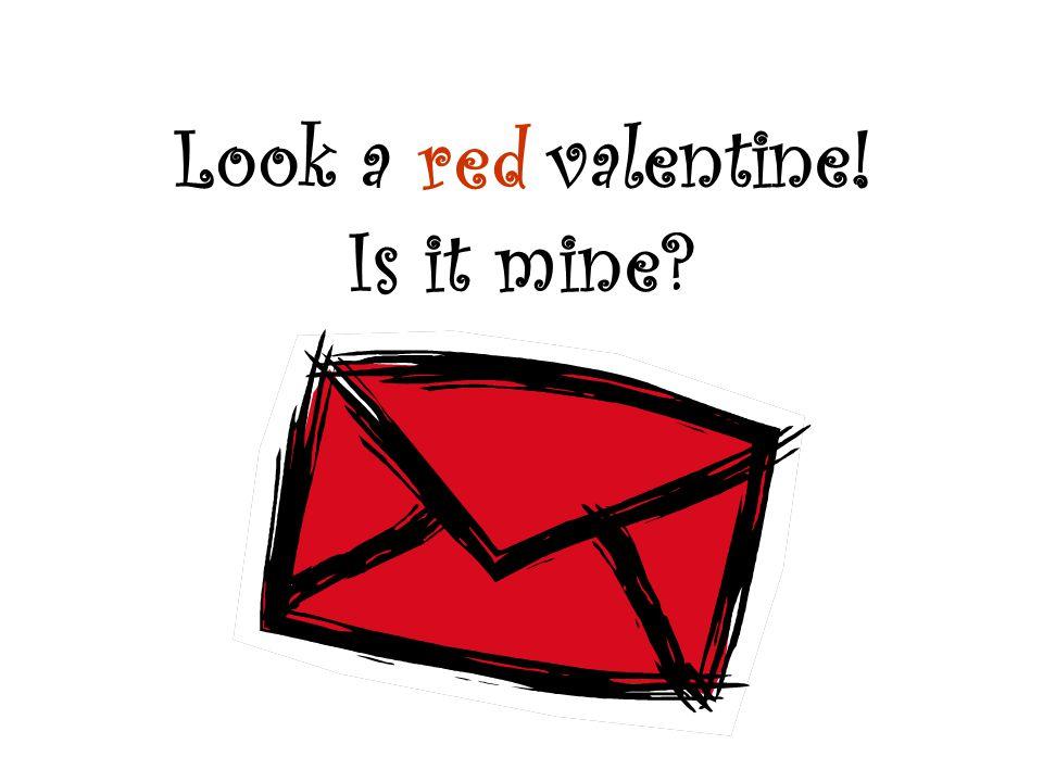 Nah, it is J.R.'s. It is J.R.'s valentine.
