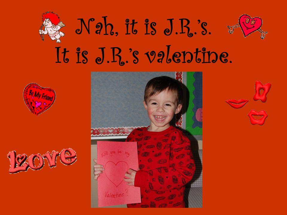 Nah, it is Max's. It is Max's valentine.