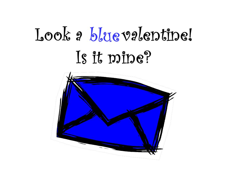 Look a valentine! Is it mine blue
