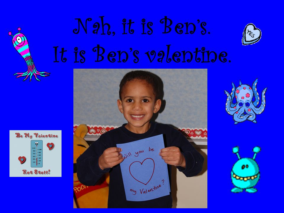 Nah, it is Ben's. It is Ben's valentine.