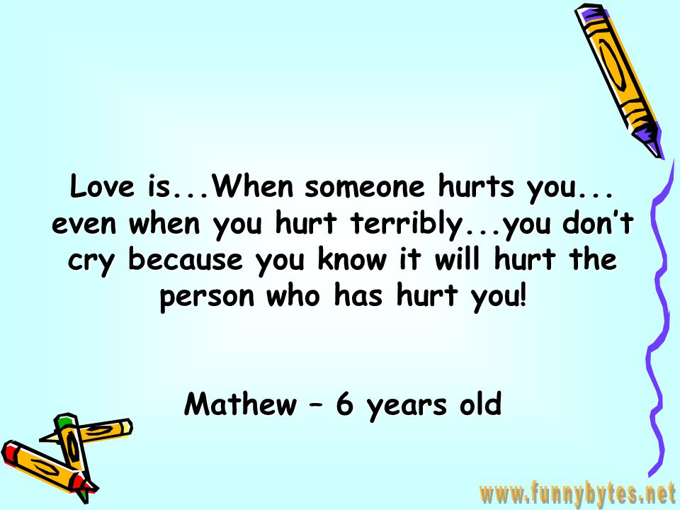 Love is...When someone hurts you...