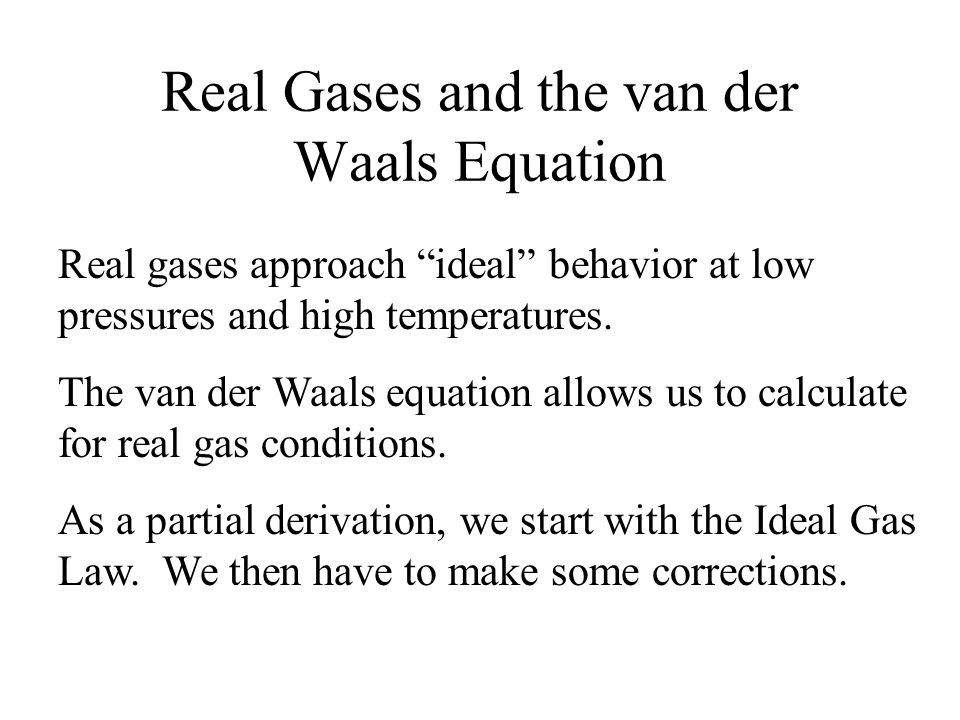 """Real Gases and the van der Waals Equation Real gases approach """"ideal"""" behavior at low pressures and high temperatures. The van der Waals equation allo"""
