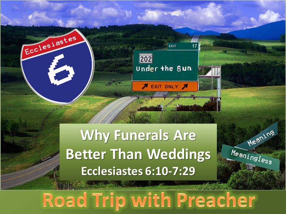 Why Funerals Are Better Than Weddings Ecclesiastes 6:10-7:29