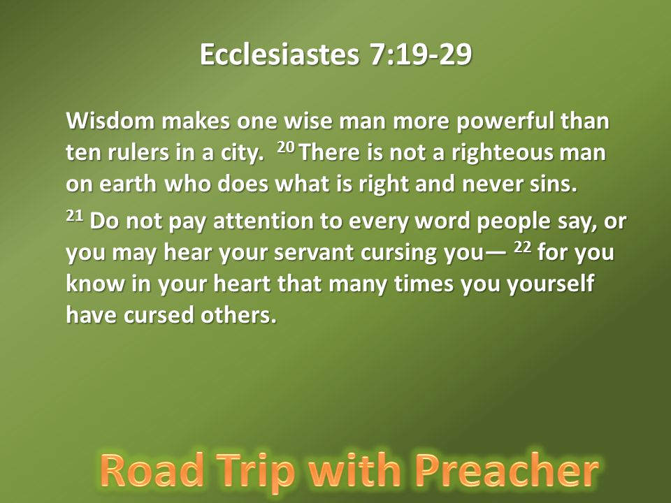 Ecclesiastes 7:19-29 Wisdom makes one wise man more powerful than ten rulers in a city.