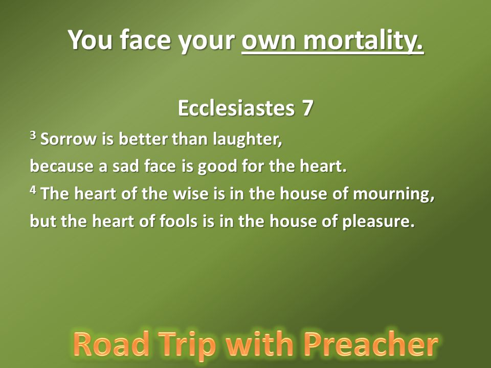 Ecclesiastes 7 3 Sorrow is better than laughter, because a sad face is good for the heart.