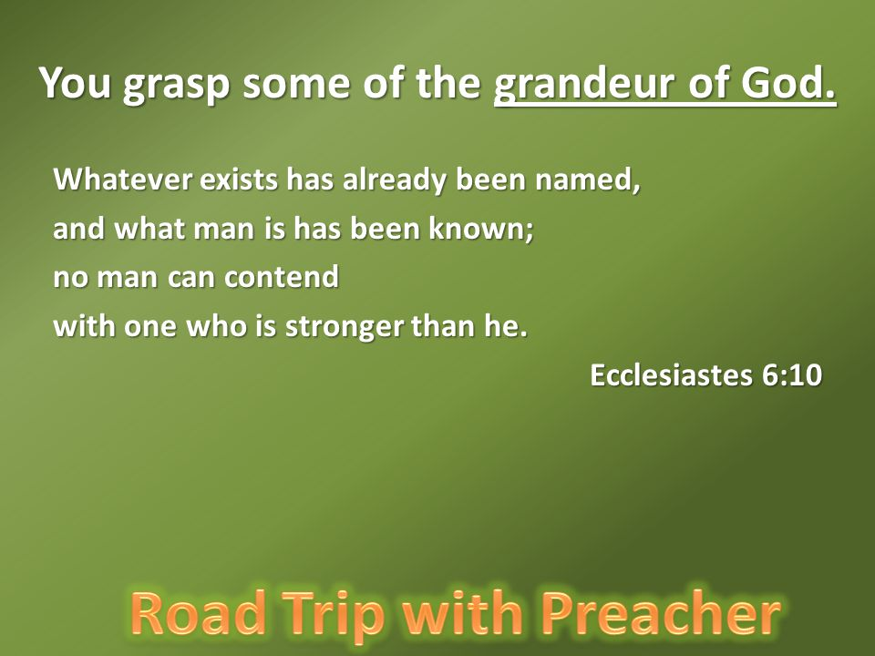 You grasp some of the grandeur of God.