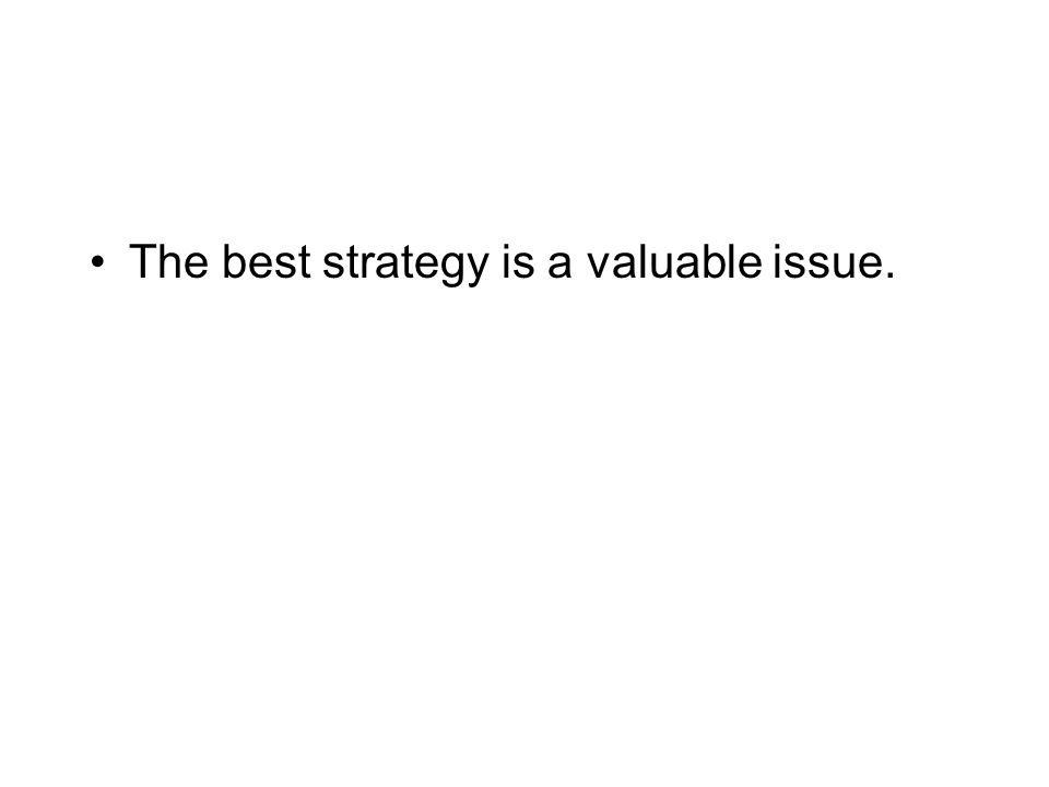 The best strategy is one that makes the best use of available resources.