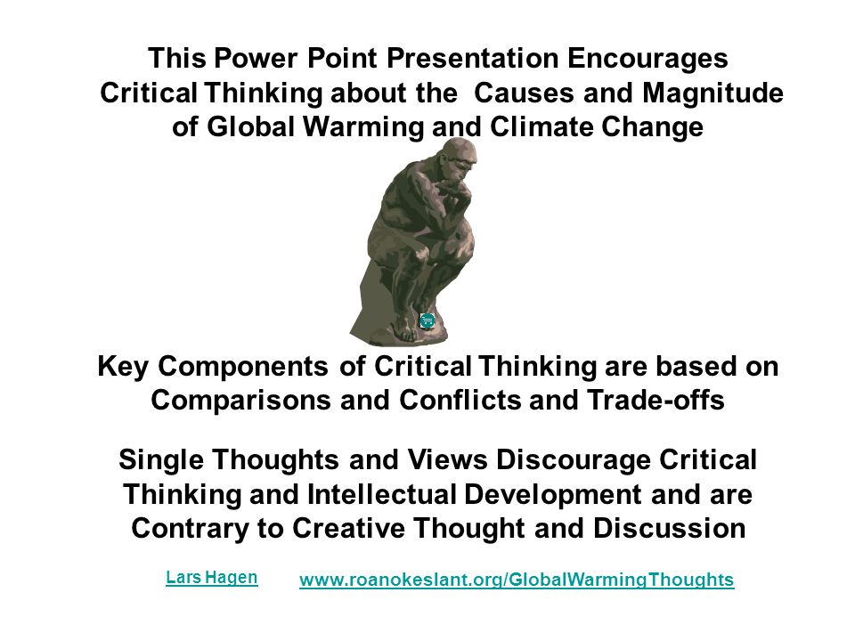 This Power Point Presentation Encourages Critical Thinking about the Causes and Magnitude of Global Warming and Climate Change Key Components of Criti