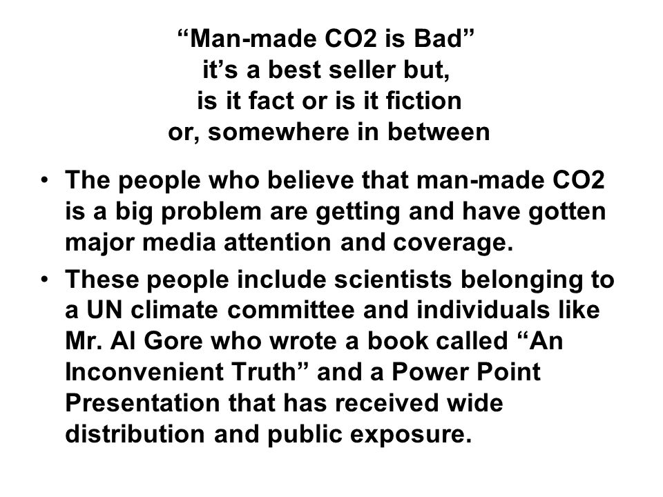 """Man-made CO2 is Bad"" it's a best seller but, is it fact or is it fiction or, somewhere in between The people who believe that man-made CO2 is a big p"