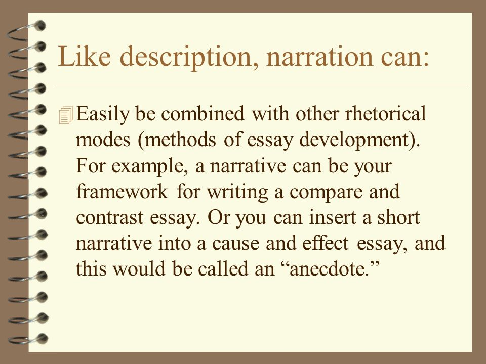4 Easily be combined with other rhetorical modes (methods of essay development). For example, a narrative can be your framework for writing a compare